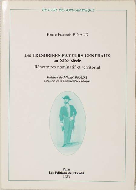 PINAUD (Pierre-François). Les trésoriers-payeurs généraux au XIXe siècle. Répertoires nominatif et territorial