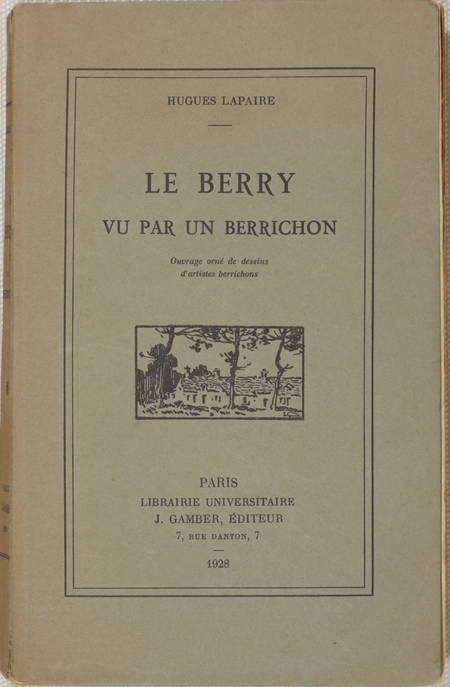 LAPAIRE (Hugues). Le Berry vu par un berrichon. Ouvrage orné de dessins d'artistes berrichons