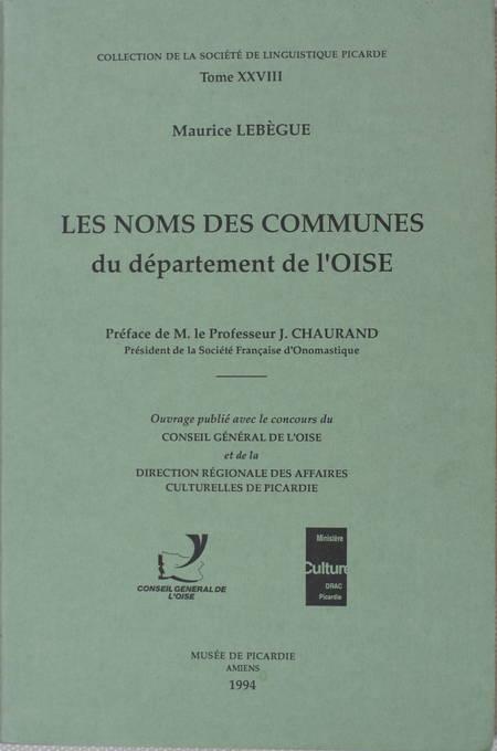 LEBEGUE (Maurice). Les noms des communes du département de l'Oise