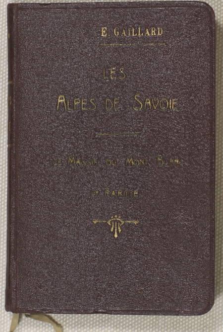 GAILLARD Les Alpes de Savoie : Le Massif du Mont blanc - Chamonix ... 1927 - Photo 1 - livre moderne