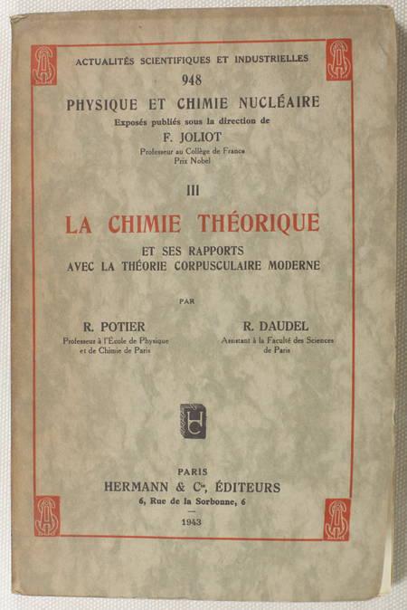 POTIER (R.) et DAUDEL (R.). La chimie théorique et ses rapports avec la théorie corpusculaire moderne