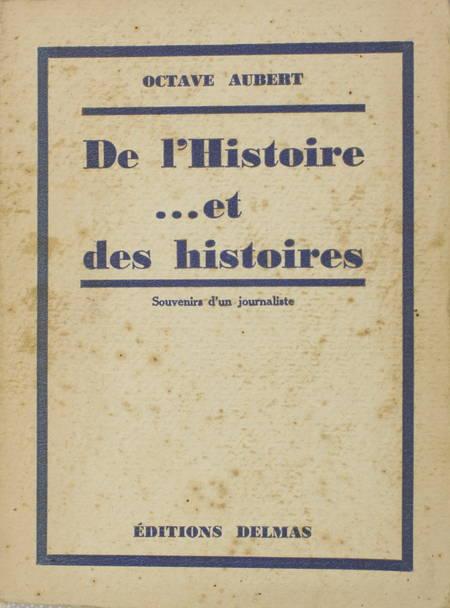 AUBERT (Octave). De l'Histoire ... et des histoires. Souvenirs d'un journaliste, livre rare du XXe siècle