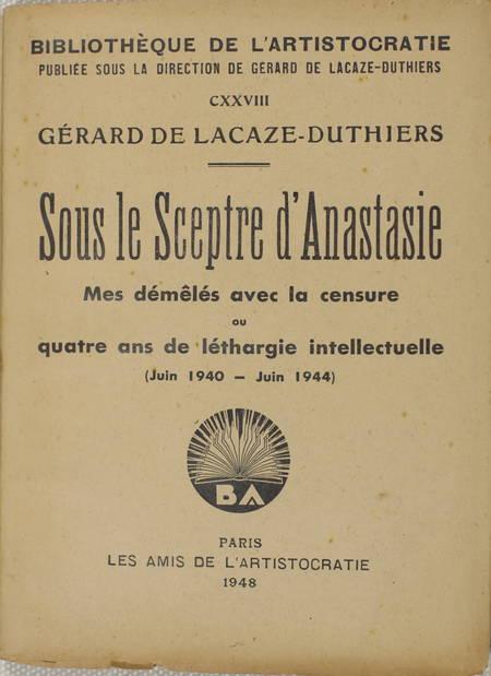 LACAZE-DUTHIERS (Gérard de). Sous le sceptre d'Anastasie. Mes démêlés avec la censure ou quatre ans de léthargie intellectuelle (juin 1940-juin 1944), livre rare du XXe siècle