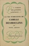 ARNAUD (Raoul). La vie turbulente de Camille Desmoulins