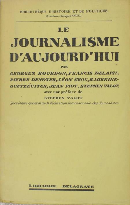 BOURDON (Georges), DELAISI (Francis), DENOYER (Pierre), GROC (Léon), MIRKINE-GUETZEVITCH (B.), PIOT (Jean), VALOT (Stepehn). Le journalisme d'aujourd'hui