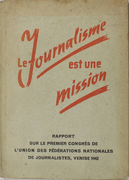 . Le journalisme est une mission. Rapport sur le premier congrès de l'Union des fédérations nationales de journaliste, Venise 1942, livre rare du XXe siècle
