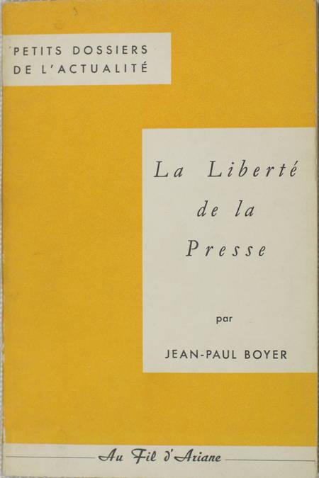 BOYER (Jean-Paul). La liberté de la presse, livre rare du XXe siècle