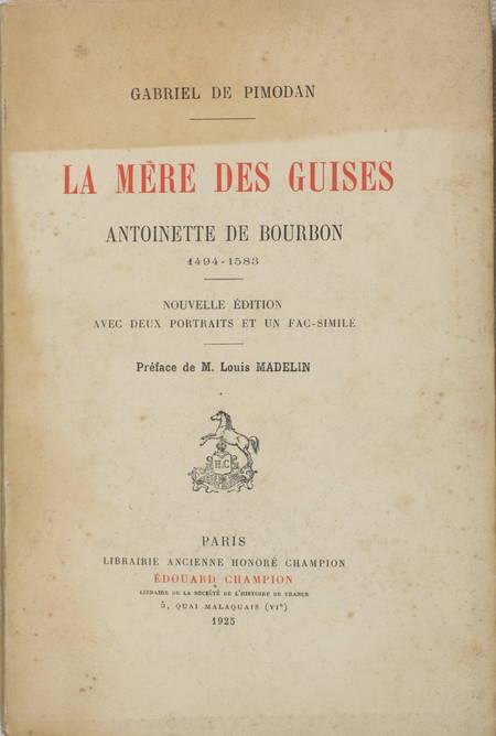 PIMODAN (Gabriel de). La mère des Guises. Antoinette de Bourbon 1494-1583, livre rare du XXe siècle