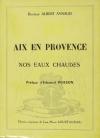 AYNAUD (Docteur Albert). Aix en Provence. Nos eaux chaudes