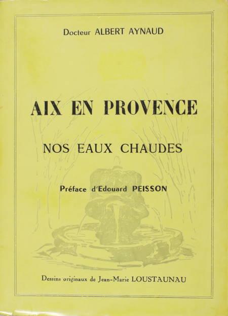 AYNAUD (Docteur Albert). Aix en Provence. Nos eaux chaudes, livre rare du XXe siècle