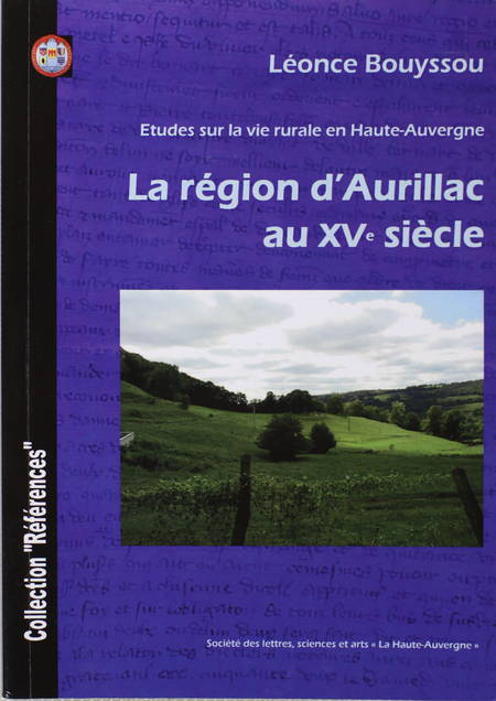 BOUYSSOU (Léonce). La région d'Aurillac au XVe siècle. Etude sur la vie rurale en Haute-Auvergne