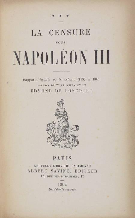 ***. La censure sous Napoleon III. Rapports inédits et in extenso (1852 à 1866). Préface de *** et interview de Edmond de Goncourt, livre rare du XIXe siècle