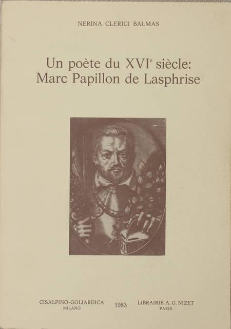 BALMAS (Nerina Clerici). Un poète du XVIe siècle : Marc Papillon de Lasphrise