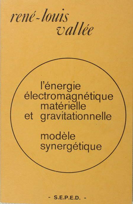 VALLEE (René-Louis). L'énergie électromagnétique matérielle et gravitationelle. Les bases de la théorie synergétique. Hypothèse d'existence des milieux énergétiques et d'une valeur limite supérieure du champ électrique