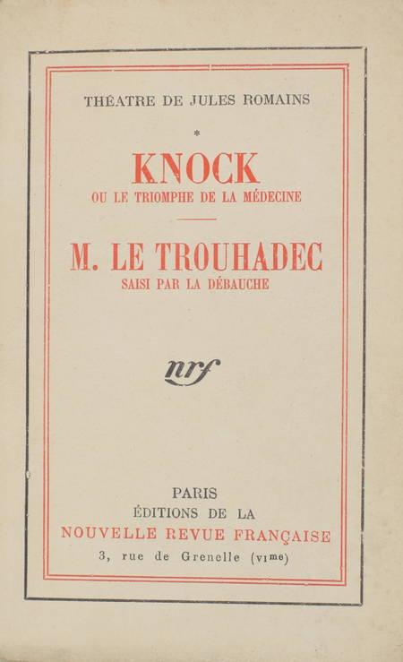 ROMAINS (Jules). Théâtre de Jules Romain, I. Knock ou le triomphe de la médecine. M. Le Trouhadec saisi par la débauche