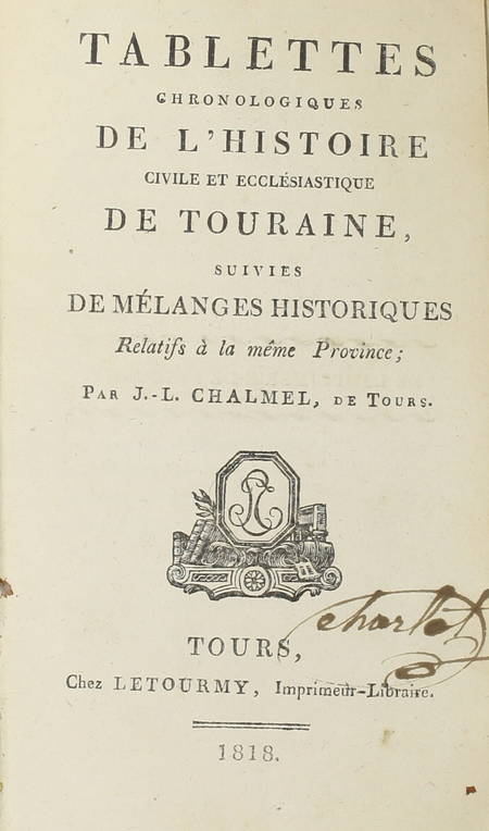 CHALMEL (J.-L.). Tablettes chronologiques de l'histoire civile et ecclésiastique de Touraine, suivies de mélanges historiques relatifs à la même province