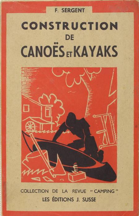 SERGENT (F.). Construction de canoës et kayaks. manuel pratique