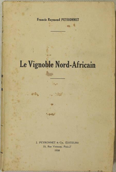 PEYRONNET (Francis Raymond). Le vignoble Nord-Africain, livre rare du XXe siècle