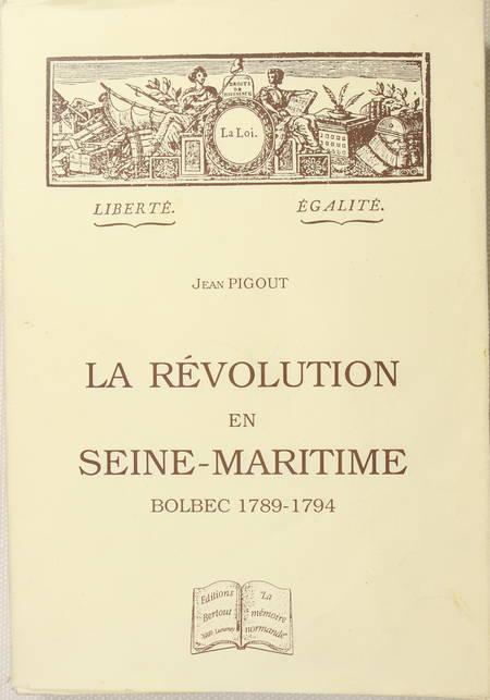 PIGOUT (Jean). La Révolution en Seine-Maritime. Bolbec 1789-1794