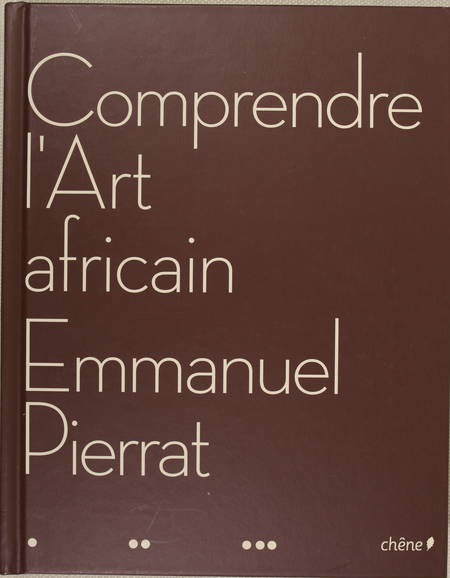 PIERRAT (Emmanuel). Comprendre l'art africain