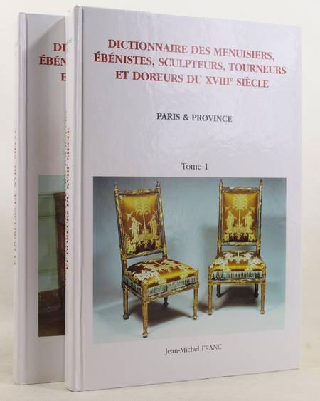 FRANC (Jean-Michel). Dictionnaire des menuisiers, ébénistes, sculpteurs, tourneurs et doreurs du XVIIIe siècle. Paris et province