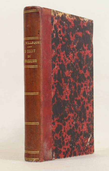 VILLEQUEZ (F.-F.). Du droit du chasseur sur le gibier dans toutes les phases des chasses à tir et à courre, avec deux appendices et la loi du 3 mai 1844 sur la police de la chasse