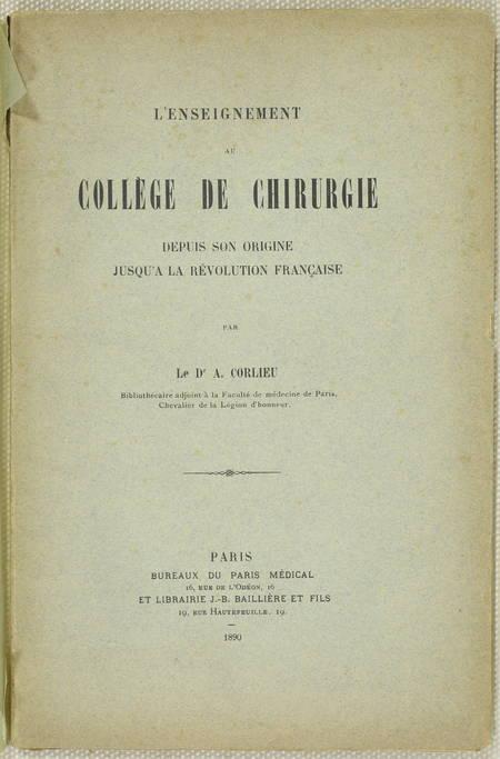 CORLIEU (Dr. A.). L'enseignement du collège de chirurgie depuis son origine jusqu'à la Révolution française