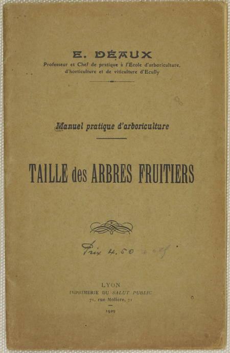 DEAUX (E.). Manuel pratique d'arboriculture. La taille des arbres fruitiers