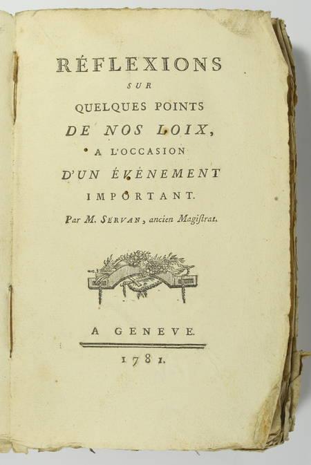 SERVAN (M.). Réflexions sur quelques points de nos loix, à l'occasion d'un événement important, livre ancien du XVIIIe siècle