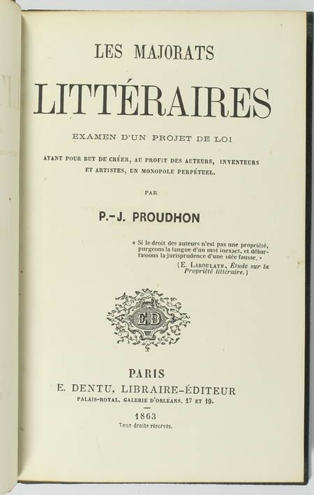 PROUDHON (P.-J.). Les majorats littéraires. Examen d'un projet de loi ayant pour but de créer au profit des auteurs, inventeurs et artistes, un monopole perpétuel, livre rare du XIXe siècle