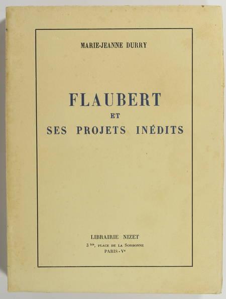 DURRY (Marie-Jeanne). Flaubert et ses projets inédits