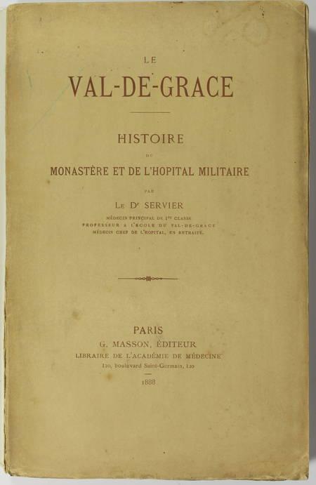 SERVIER (Dr.). Le Val-de-Grâce. Histoire du monastère et de l'hôpital militaire, livre rare du XIXe siècle