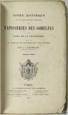 LACORDAIRE (A. L.). Notice historique sur les manufactures impériales de tapisseries des Gobelins, et de tapis de La Savonnerie. Précédée du catalogue des tapisseries qui y sont exposées.