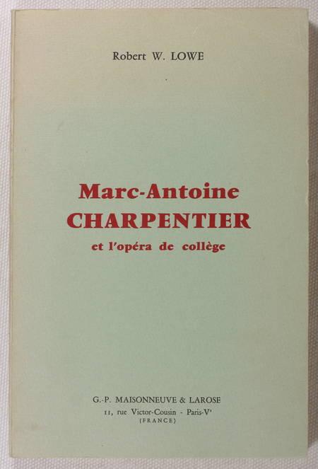 LOWE (Robert W.). Marc-Antoine Charpentier et l'opéra de collège, livre rare du XXe siècle