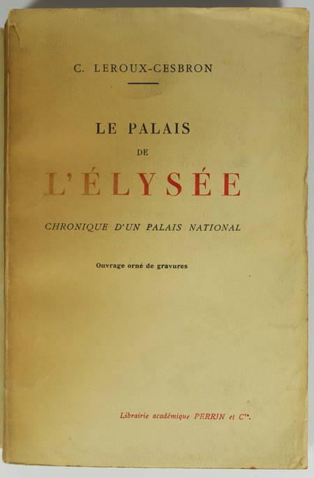 LEROUX-CESBRON - Le palais de l'Elysée. Chronique d'un palais - 1925 - Envoi - Photo 1 - livre du XXe siècle