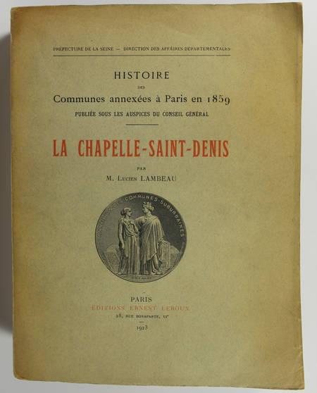 LAMBEAU (Lucien ). La Chapelle-Saint-Denis. Histoire des communes annexées à Paris en 1859
