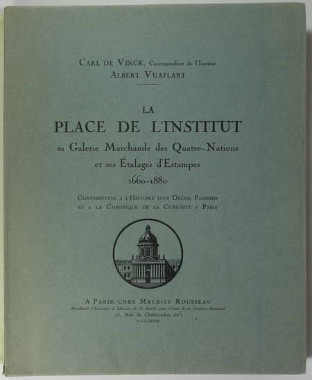 VINCK (Carl de). La place de l'Institut, sa galerie marchande des quatre nations et ses étalages d'estampes. 1660-1880. Contribution à l'histoire d'un décor parisien et à la chronique de la curiosité à Paris