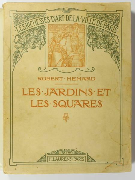 HENARD (Robert). Les jardins et les squares, livre rare du XXe siècle
