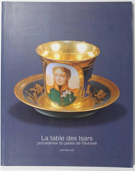 . La table des tsars, porcelaines du palais de Pavlovsk de Saint-Pétersbourg