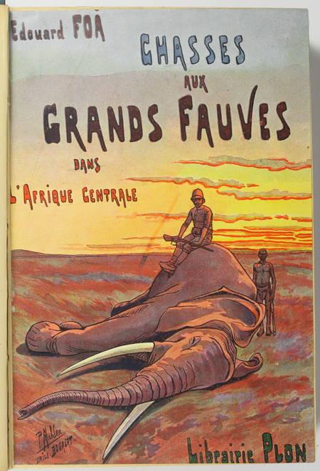 FOA (Edouard). Chasses aux grands fauves pendant la traversée du continent noir du Zambèze au Congo français