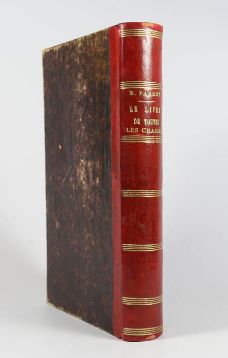 [Chasse] Ernest PARENT - Le livre de toutes les chasses - 1865 - Photo 0 - livre de collection