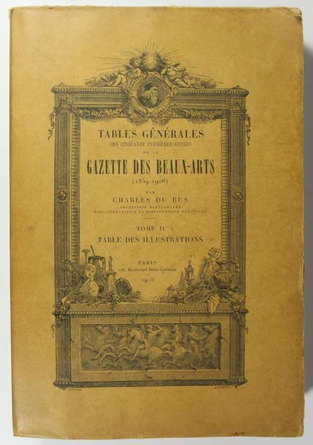 DU BUS (Charles). Tables générales des cinquante premières de la Gazette des Beaux-Arts (1859-1908). Tome II : table des illustrations, livre rare du XXe siècle