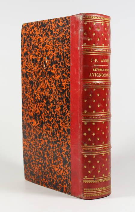 ANDRE (J. F.). Histoire de la révolution avignonaise, livre rare du XIXe siècle