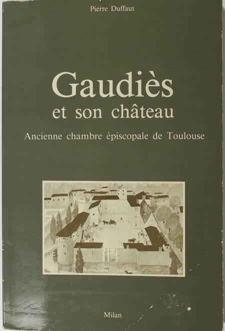 DUFFAUT (Pierre). Gaudiès et son château. Ancienne chambre épicopale de Toulouse, livre rare du XXe siècle