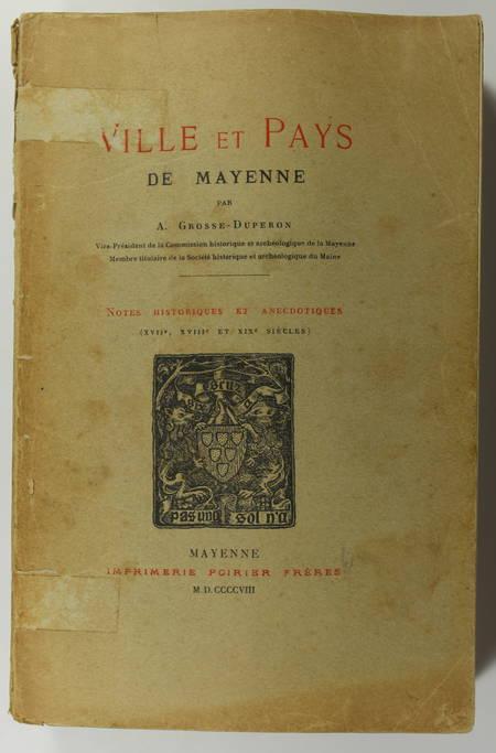 GROSSE-DUPERON (A.). Ville et pays de Mayenne. Notes historiques et anecdotiques (XVIIe, XVIIIe et XIXe siècles)