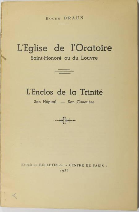 BRAUN (Roger). L'église de l'Oratoire, Saint Honoré ou du Louvre. L'enclos de la Trinité, son hôpital, son cimetière