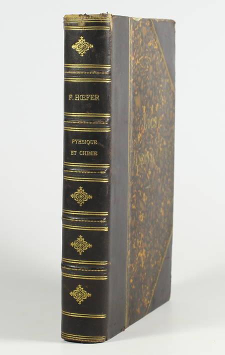 HOEFER (Ferdinand). Histoire de la physique et de la chimie depuis les temps les plus reculés jusqu'à nos jours