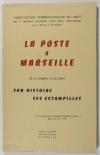 . La poste à Marseille, de sa création à nos jours. Son histoire, ses estampilles