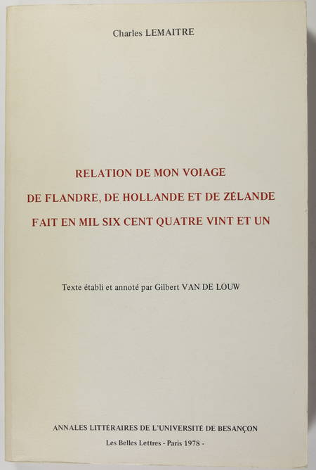 LEMAITRE (Charles). Relation de mon voiage de Flandre, de Hollande et de Zélande, fait en mil six cent quatre vint et un