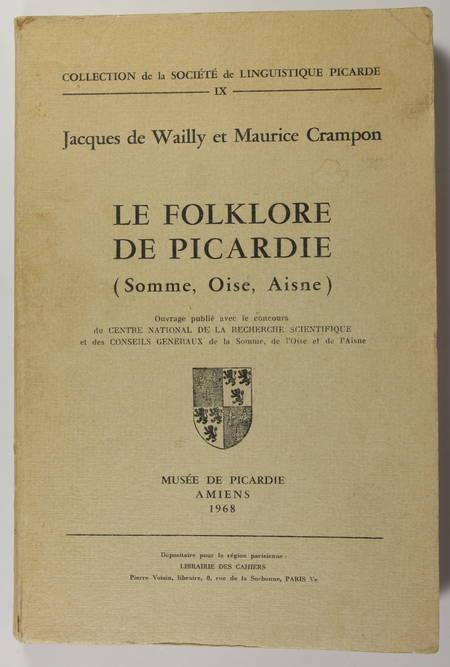 WAILLY (Jacques de) et CRAMPON (Maurice). Le folklore de Picardie (Somme, Oise, Aisne), livre rare du XXe siècle